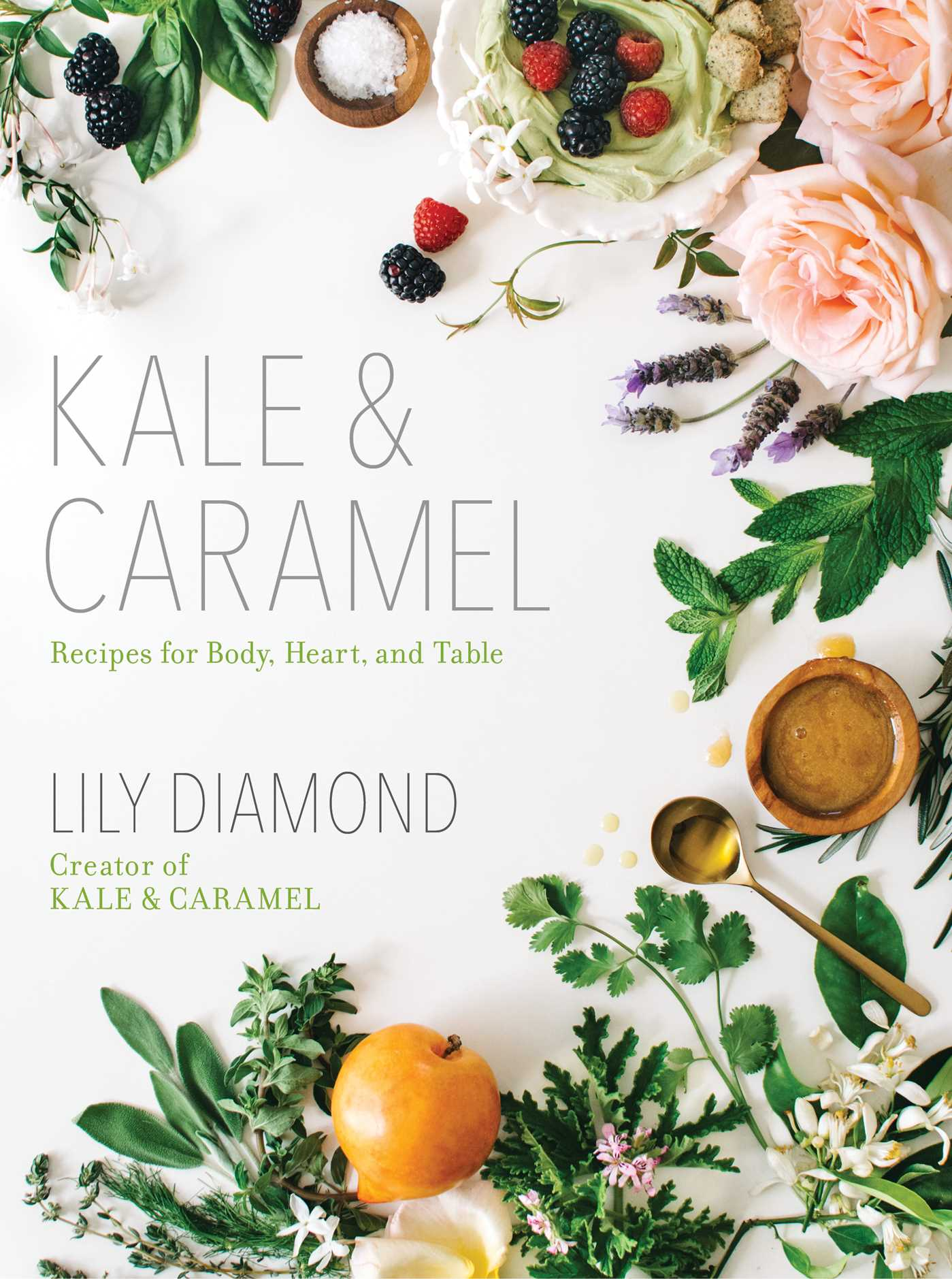 Cover Kale & Caramel: Recipes for Body, Heart, and Table
